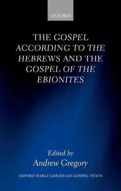 Gospel According to the Hebrews and the Gospel of the Ebionites (Hardcover)