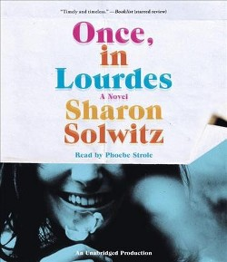 Once, in Lourdes (Unabridged) (CD/Spoken Word) (Sharon Solwitz)