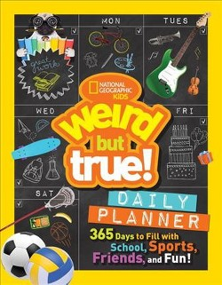 National Geographic Kids Weird but True Daily Planner : 365 Days to Fill With School, Sports, Friends,