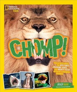 Chomp! : Fierce Facts About the Bite Force, Crushing Jaws, and Mighty Teeth of Earth's Champion Chewers