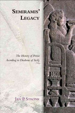 Semiramis' Legacy : The History of Persia According to Diodorus of Sicily (Hardcover) (Jan P. Stronk)