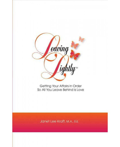 Leaving Lightly : Getting Your Affairs in Order So All You Leave Behind Is Love (Paperback) (Janet Lee - image 1 of 1