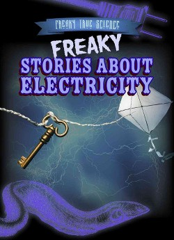 Freaky Stories About Electricity (Library) (Amy Hayes)