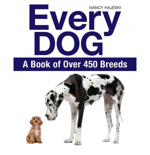 Every Dog : The Ultimate Guide to over 450 Dog Breeds (Paperback) (Nancy Hajeski) - image 1 of 1