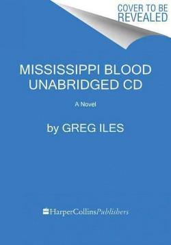 Mississippi Blood (Unabridged) (CD/Spoken Word) (Greg Iles)