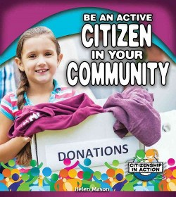 Be an Active Citizen in Your Community (Library) (Helen Mason)
