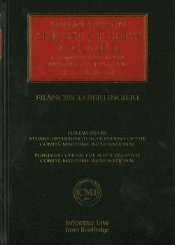 Berlingieri on Arrest of Ships : A Commentary on the 1999 Arrest Convention (Vol 2) (Hardcover)