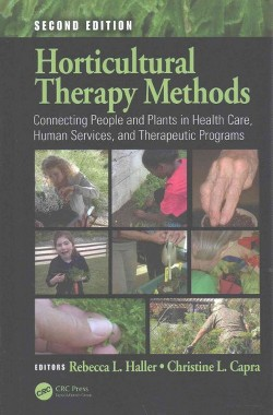 Horticultural Therapy Methods : Connecting People and Plants in Health Care, Human Services, and