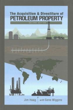 Acquisition & Divestiture of Petroleum Property (Hardcover) (Jim Haag)
