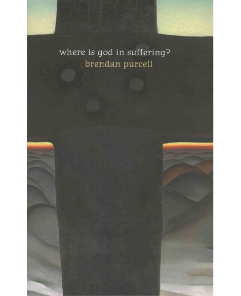 Where Is God in Suffering? (Paperback) (Brendan Purcell) - image 1 of 1