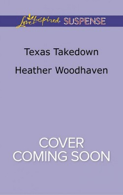 Texas Takedown -  (Love Inspired Suspense) by Heather Woodhaven (Paperback)