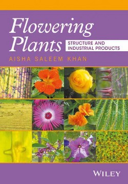 Flowering Plants : Structure and Industrial Products (Hardcover) (Aisha Saleem Khan)