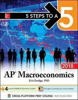 5 Steps to a 5 AP Macroeconomics 2018 (Paperback) (Ph.D. Eric R. Dodge)