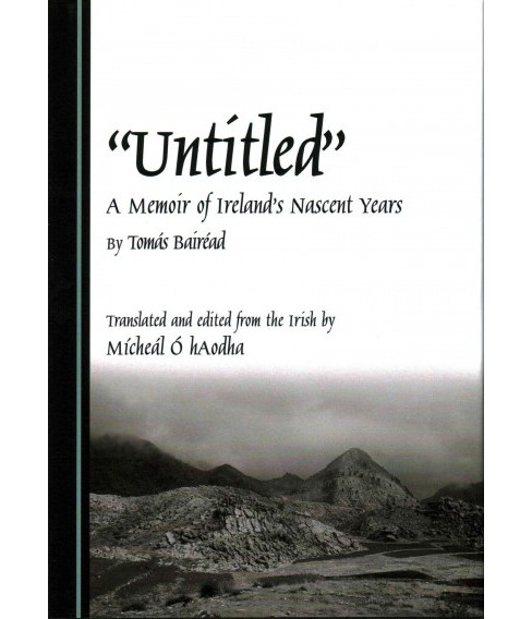 Untitled : A Memoir of Ireland's Nascent Years (Hardcover) (Tomas Bairead) - image 1 of 1