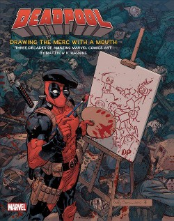 Deadpool : Drawing the Merc With a Mouth: Three Decades of Amazing Marvel Comics Art (Hardcover)