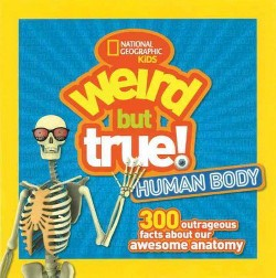 Weird but True Human Body : 300 Outrageous Facts About Your Awesome Anatomy (Library)