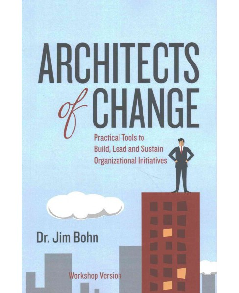Architects of Change : Practical Tools for Executives to Build, Lead, and Sustain Organizational - image 1 of 1