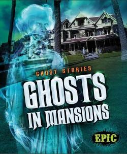 Ghosts in Mansions (Library) (Lisa Owings)