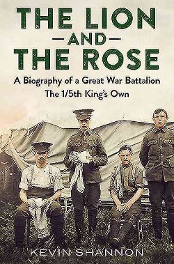 Lion and The Rose : The 1/5th Battalion the King's Own Royal Lancaster Regiment 1914-1919 (Hardcover)