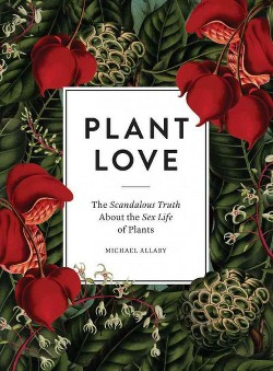 Plant Love : The Scandalous Truth About the Sex Life of Plants (Hardcover) (Michael Allaby)