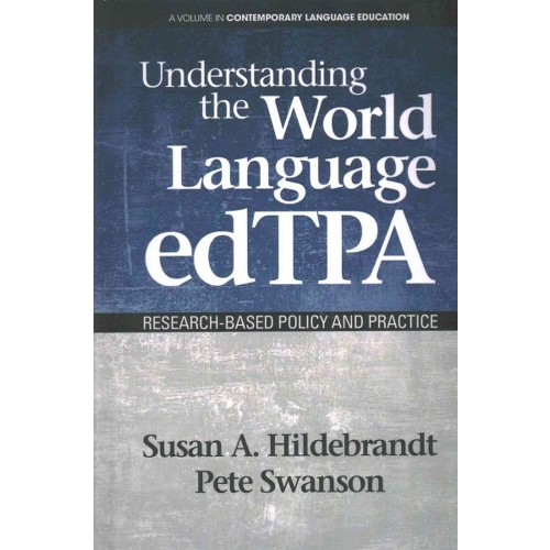Understanding the World Language Edtpa : Research Based Policy and Practice (Hardcover) (Susan A.