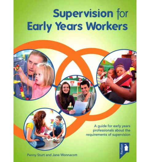 Supervision for Early Years Workers : A Guide for Early Years Professionals About the Requirements of - image 1 of 1