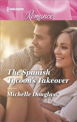 Spanish Tycoon's Takeover -  (Harlequin Romance) by Michelle Douglas (Paperback)
