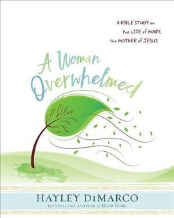Woman Overwhelmed : A Bible Study on the Life of Mary, the Mother of Jesus (Workbook) (Paperback)