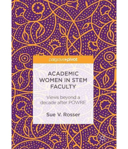 Academic Women in Stem Faculty : Views Beyond a Decade After Powre (Hardcover) (Sue V. Rosser) - image 1 of 1