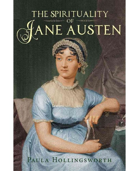 Spirituality of Jane Austen : Her Faith Through Her Life, Letters and Literature (Paperback) (Paula - image 1 of 1