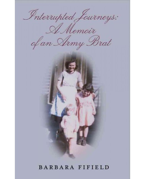 Interrupted Journeys : A Memoir of an Army Brat (Paperback) (Barbara Fifield) - image 1 of 1