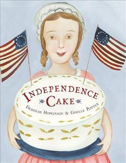Independence Cake : A Revolutionary Confection Inspired by Amelia Simmons, Whose True History Is