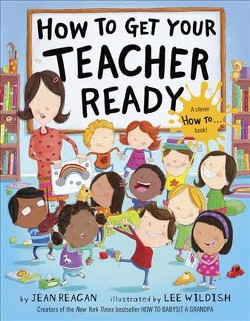 How to Get Your Teacher Ready (Library) (Jean Reagan)