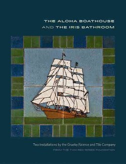Aloha Boathouse and the Iris Bathroom : Two Installations by the Grueby Faience and Tile Company