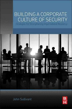 Building a Corporate Culture of Security : Strategies for Strengthening Organizational Resiliency
