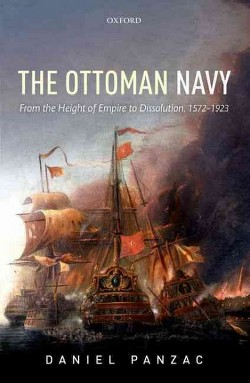 Ottoman Navy : From the Height of Empire to Dissolution 1572-1923 (Hardcover) (Daniel Panzac)