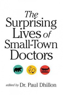 Surprising Lives of Small-Town Doctors (Paperback) (Dr. Paul Dhillon)