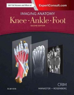 Imaging Anatomy : Knee, Ankle, Foot (Hardcover) (Julia R. Crim & B. J. Manaster & Zehava Sadka