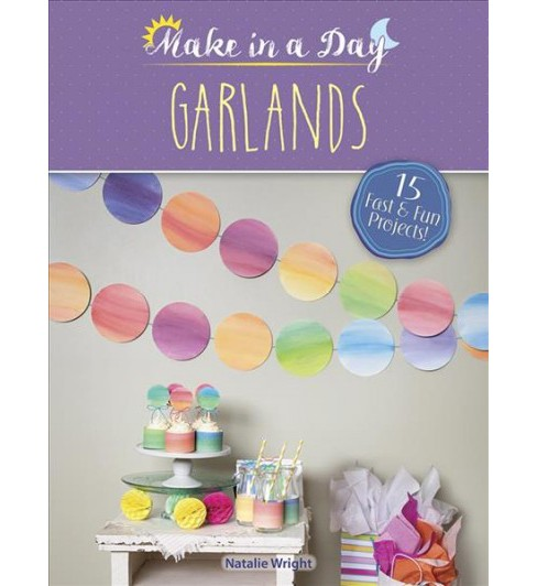 Make in a Day : Garlands (Paperback) (Natalie Wright) - image 1 of 1