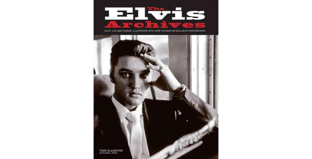 Elvis Archives (Reprint) (Paperback) (Todd Slaughter & Anne E. Nixon)