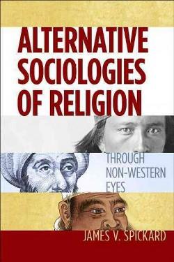 Alternative Sociologies of Religion : Through Non-western Eyes (Hardcover) (James V. Spickard)