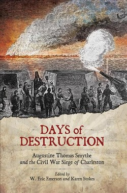 Days of Destruction : Augustine Thomas Smythe and the Civil War Siege of Charleston (Hardcover)