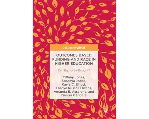 Outcomes Based Funding and Race in Higher Education : Can Equity Be Bought? (Hardcover) (Tiffany Jones & - image 1 of 1