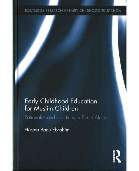 Early Childhood Education for Muslim Children : Rationales and Practices in South Africa (Hardcover) - image 1 of 1
