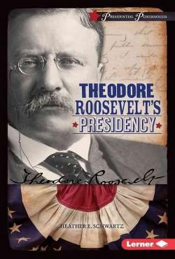 Theodore Roosevelt's Presidency (Library) (Heather E. Schwartz)