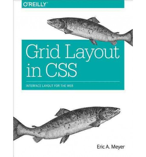 Grid Layout in Css : Interface Layout for the Web (Paperback) (Eric A. Meyer) - image 1 of 1