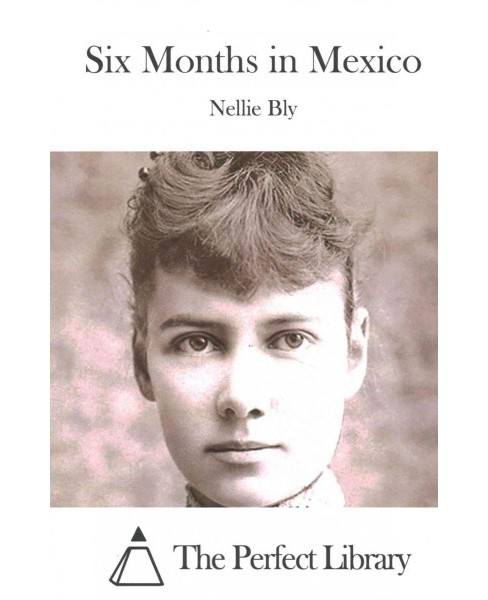 Six Months in Mexico (Paperback) (Nellie Bly) - image 1 of 1
