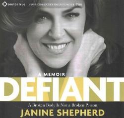 Defiant : A Broken Body Is Not a Broken Person (Unabridged) (CD/Spoken Word) (Janine Shepherd)