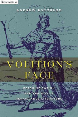 Volition's Face : Personification and the Will in Renaissance Literature (Paperback) (Andrew Escobedo)