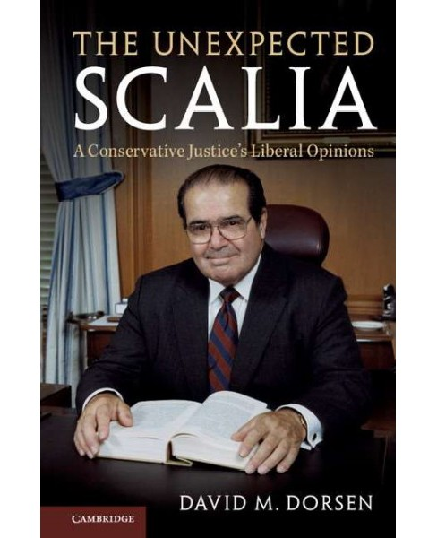 Unexpected Scalia : A Conservative Justice's Liberal Opinions (Paperback) (David M. Dorsen) - image 1 of 1